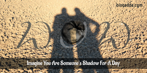 Imagine-You-Are-Someone_s-Shadow-For-A-Day